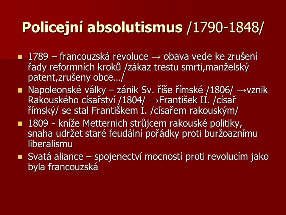 Policejní absolutismus /1790-1848/ 1789 – francouzská revoluce → obava vede ke zrušení řady reformních kroků /zákaz trestu smrti,manželský patent,zruš