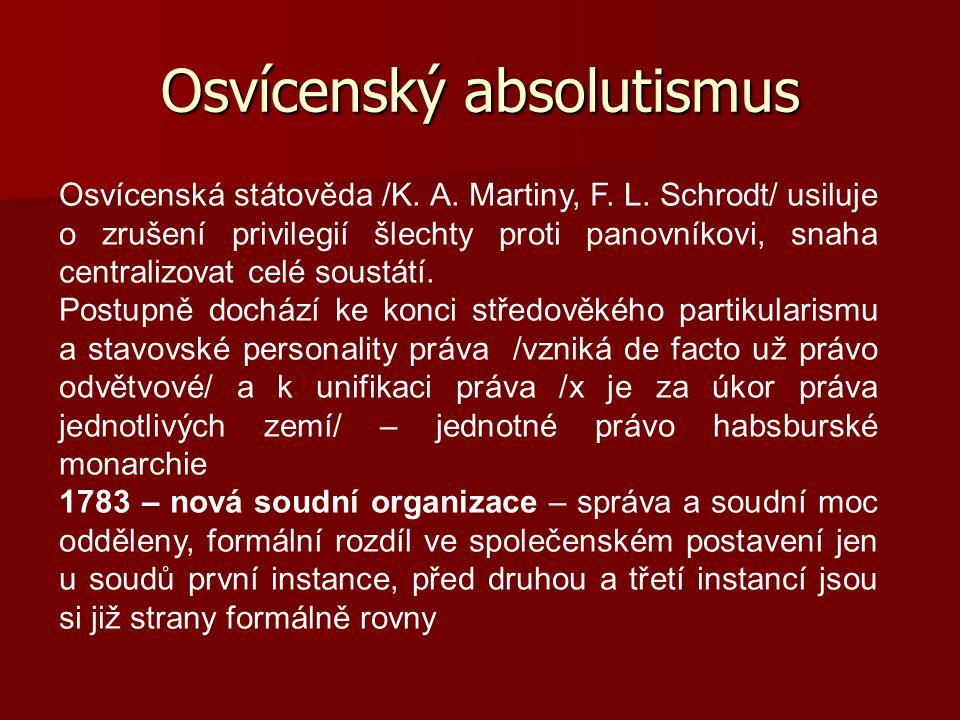 Osvícenský absolutismus Osvícenská státověda /K. A. Martiny, F. L. Schrodt/ usiluje o zrušení privilegií šlechty proti panovníkovi, snaha centralizova