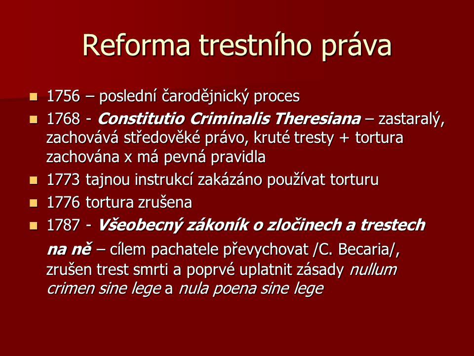 Reforma trestního práva 1756 – poslední čarodějnický proces 1756 – poslední čarodějnický proces 1768 - Constitutio Criminalis Theresiana – zastaralý,
