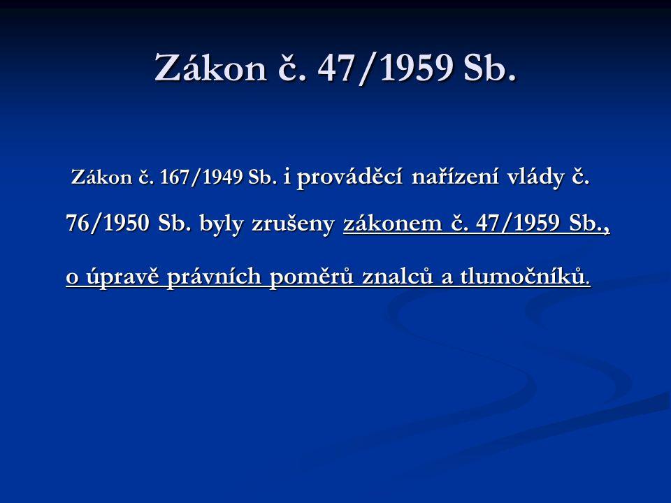 Zákon č. 47/1959 Sb. Zákon č. 167/1949 Sb. i prováděcí nařízení vlády č. 76/1950 Sb. byly zrušeny zákonem č. 47/1959 Sb., Zákon č. 167/1949 Sb. i prov