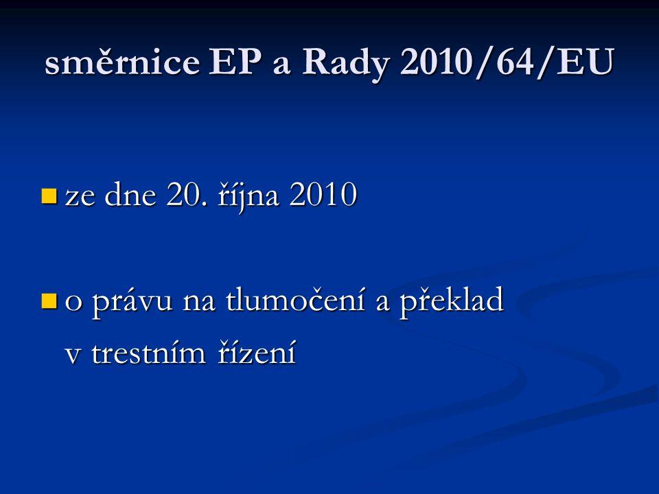 směrnice EP a Rady 2010/64/EU ze dne 20. října 2010 ze dne 20. října 2010 o právu na tlumočení a překlad o právu na tlumočení a překlad v trestním říz