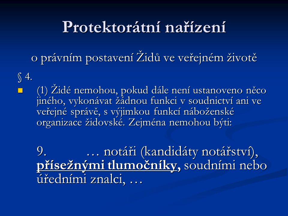 Protektorátní nařízení o právním postavení Židů ve veřejném životě § 4. (1) Židé nemohou, pokud dále není ustanoveno něco jiného, vykonávat žádnou fun