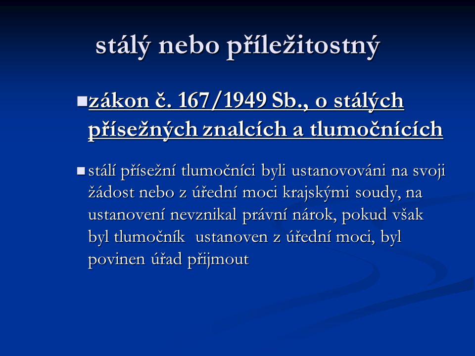 stálý nebo příležitostný zákon č. 167/1949 Sb., o stálých přísežných znalcích a tlumočnících zákon č. 167/1949 Sb., o stálých přísežných znalcích a tl