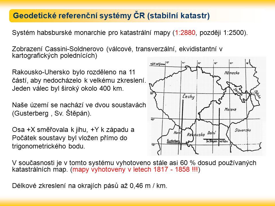 Geodetické referenční systémy ČR (stabilní katastr) Systém habsburské monarchie pro katastrální mapy (1:2880, později 1:2500). Zobrazení Cassini-Soldn