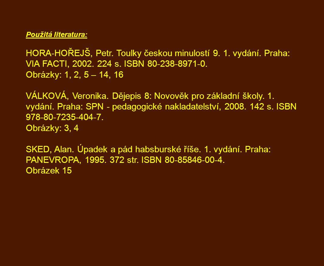 Použitá literatura: HORA-HOŘEJŠ, Petr. Toulky českou minulostí 9. 1. vydání. Praha: VIA FACTI, 2002. 224 s. ISBN 80-238-8971-0. Obrázky: 1, 2, 5 – 14,