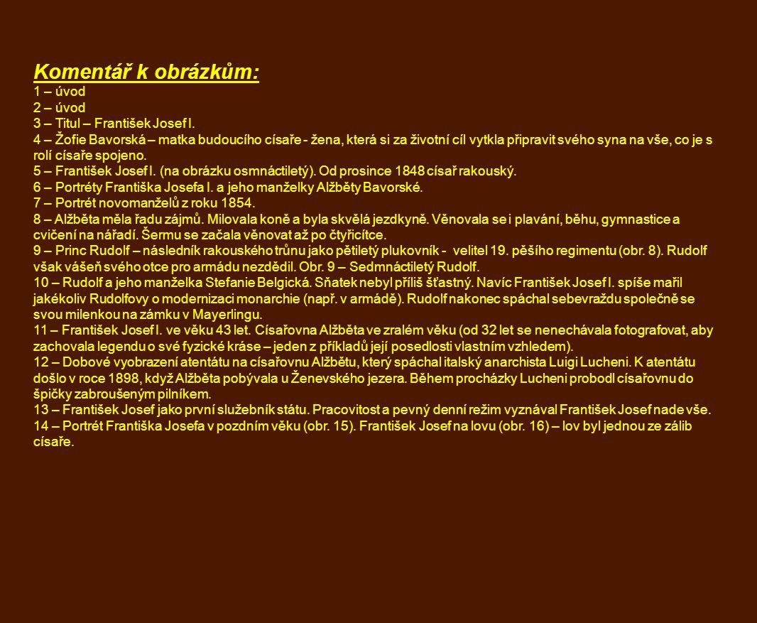 Komentář k obrázkům: 1 – úvod 2 – úvod 3 – Titul – František Josef I. 4 – Žofie Bavorská – matka budoucího císaře - žena, která si za životní cíl vytk