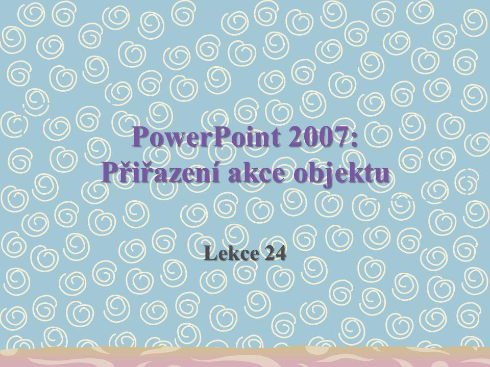 PowerPoint 2007: Přiřazení akce objektu Lekce 24