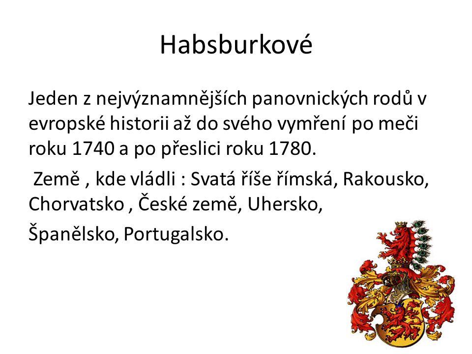 Habsburkové Jeden z nejvýznamnějších panovnických rodů v evropské historii až do svého vymření po meči roku 1740 a po přeslici roku 1780. Země, kde vl