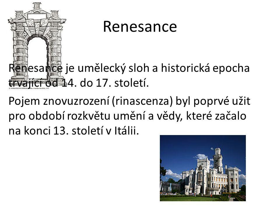 Renesance Renesance je umělecký sloh a historická epocha trvající od 14. do 17. století. Pojem znovuzrození (rinascenza) byl poprvé užit pro období ro