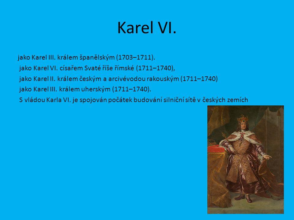 Karel VI. jako Karel III. králem španělským (1703–1711). jako Karel VI. císařem Svaté říše římské (1711–1740), jako Karel II. králem českým a arcivévo