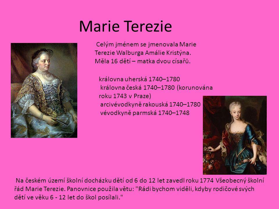 Marie Terezie Celým jménem se jmenovala Marie Terezie Walburga Amálie Kristýna. Měla 16 dětí – matka dvou císařů. Na českém území školní docházku dětí