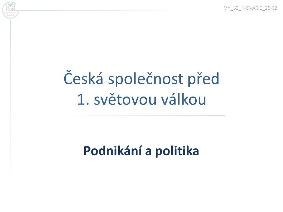 Česká společnost před 1. světovou válkou Podnikání a politika VY_32_INOVACE_25-02