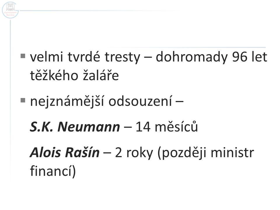  velmi tvrdé tresty – dohromady 96 let těžkého žaláře  nejznámější odsouzení – S.K. Neumann – 14 měsíců Alois Rašín – 2 roky (později ministr financ