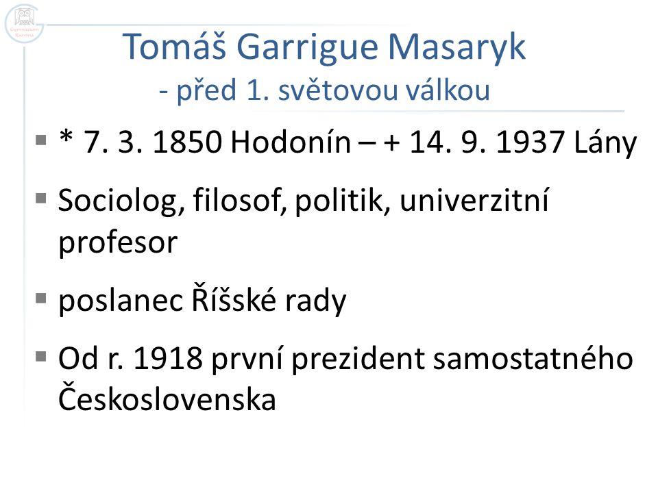  * 7. 3. 1850 Hodonín – + 14. 9. 1937 Lány  Sociolog, filosof, politik, univerzitní profesor  poslanec Říšské rady  Od r. 1918 první prezident sam