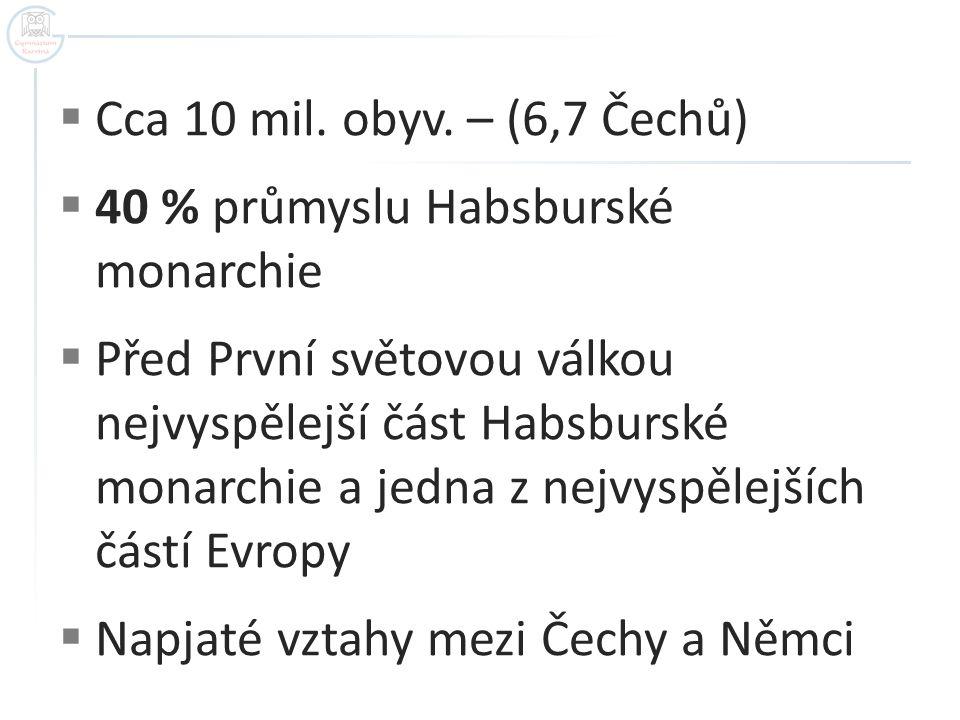  Cca 10 mil. obyv. – (6,7 Čechů)  40 % průmyslu Habsburské monarchie  Před První světovou válkou nejvyspělejší část Habsburské monarchie a jedna z
