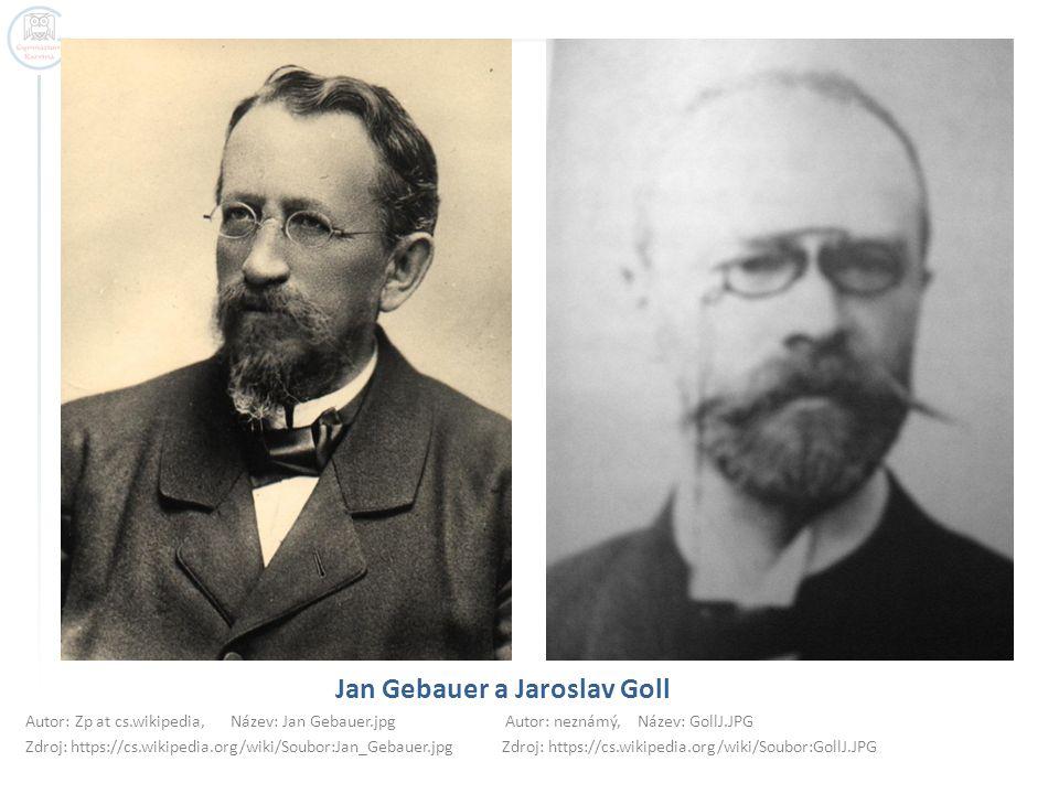 Jan Gebauer a Jaroslav Goll Autor: Zp at cs.wikipedia, Název: Jan Gebauer.jpg Autor: neznámý, Název: GollJ.JPG Zdroj: https://cs.wikipedia.org/wiki/So