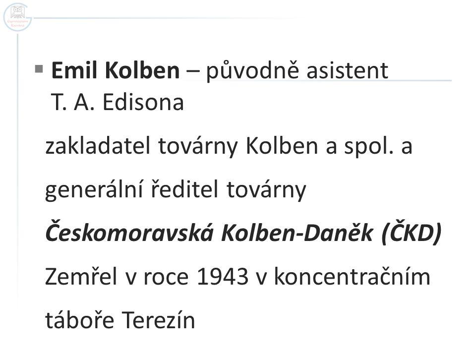  Emil Kolben – původně asistent T. A. Edisona zakladatel továrny Kolben a spol. a generální ředitel továrny Českomoravská Kolben-Daněk (ČKD) Zemřel v
