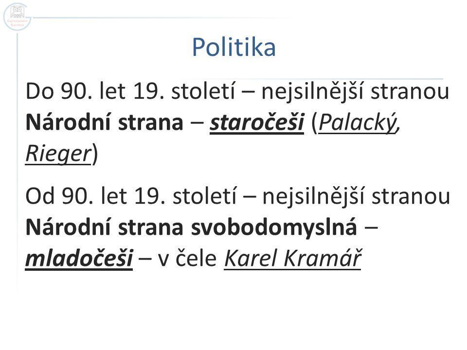 Politika Do 90. let 19. století – nejsilnější stranou Národní strana – staročeši (Palacký, Rieger) Od 90. let 19. století – nejsilnější stranou Národn