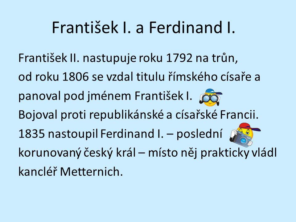 František I. a Ferdinand I. František II. nastupuje roku 1792 na trůn, od roku 1806 se vzdal titulu římského císaře a panoval pod jménem František I.