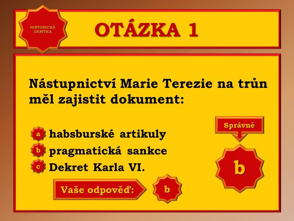 OTÁZKA 1 Nástupnictví Marie Terezie na trůn měl zajistit dokument: habsburské artikuly pragmatická sankce Dekret Karla VI.