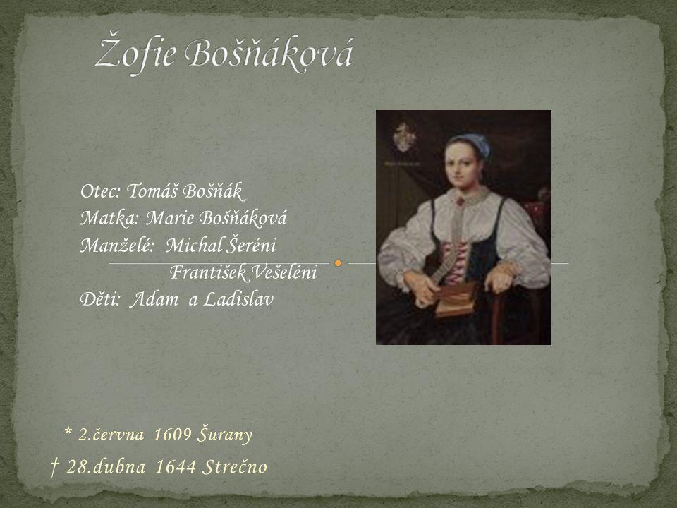 * 2.června 1609 Šurany † 28.dubna 1644 Strečno Otec: Tomáš Bošňák Matka: Marie Bošňáková Manželé: Michal Šeréni František Vešeléni Děti: Adam a Ladisl