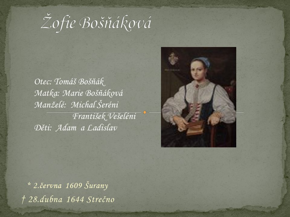 * 2.června 1609 Šurany † 28.dubna 1644 Strečno Otec: Tomáš Bošňák Matka: Marie Bošňáková Manželé: Michal Šeréni František Vešeléni Děti: Adam a Ladislav