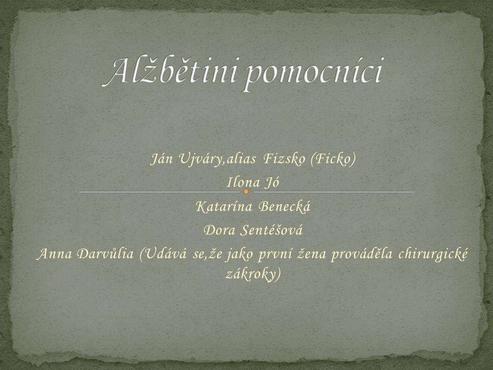 Ján Ujváry,alias Fizsko (Ficko) Ilona Jó Katarína Benecká Dora Sentéšová Anna Darvůlia (Udává se,že jako první žena prováděla chirurgické zákroky)