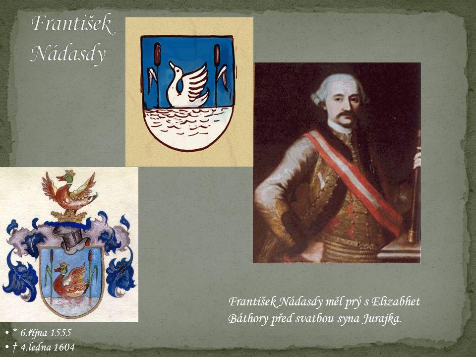 * 6.října 1555 † 4.ledna 1604 František Nádasdy měl prý s Elizabhet Báthory před svatbou syna Jurajka.