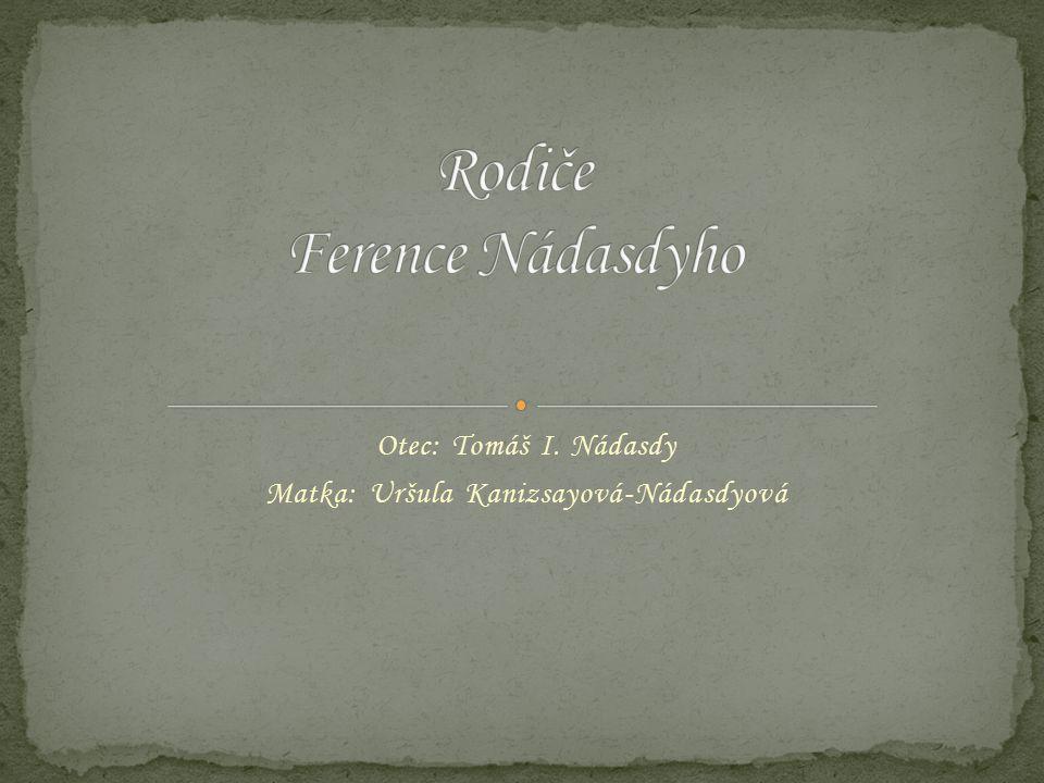 Otec: Tomáš I. Nádasdy Matka: Uršula Kanizsayová-Nádasdyová