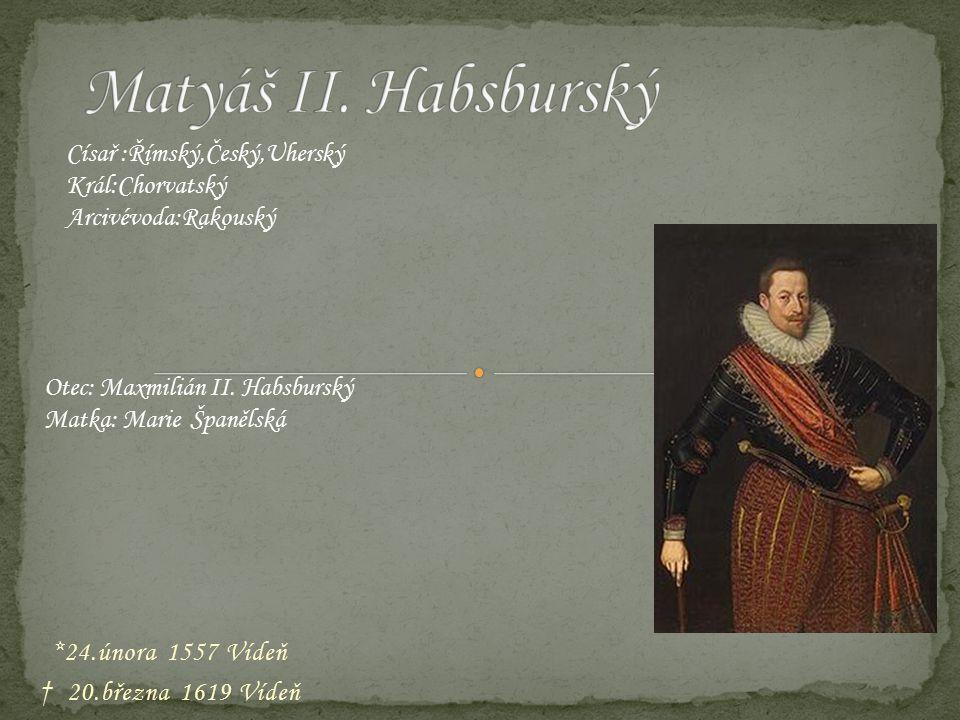 *24.února 1557 Vídeň † 20.března 1619 Vídeň Císař :Římský,Český,Uherský Král:Chorvatský Arcivévoda:Rakouský Otec: Maxmilián II. Habsburský Matka: Mari