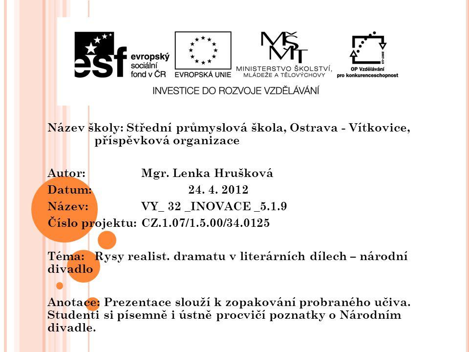 Název školy: Střední průmyslová škola, Ostrava - Vítkovice, příspěvková organizace Autor: Mgr. Lenka Hrušková Datum: 24. 4. 2012 Název: VY_ 32 _INOVAC