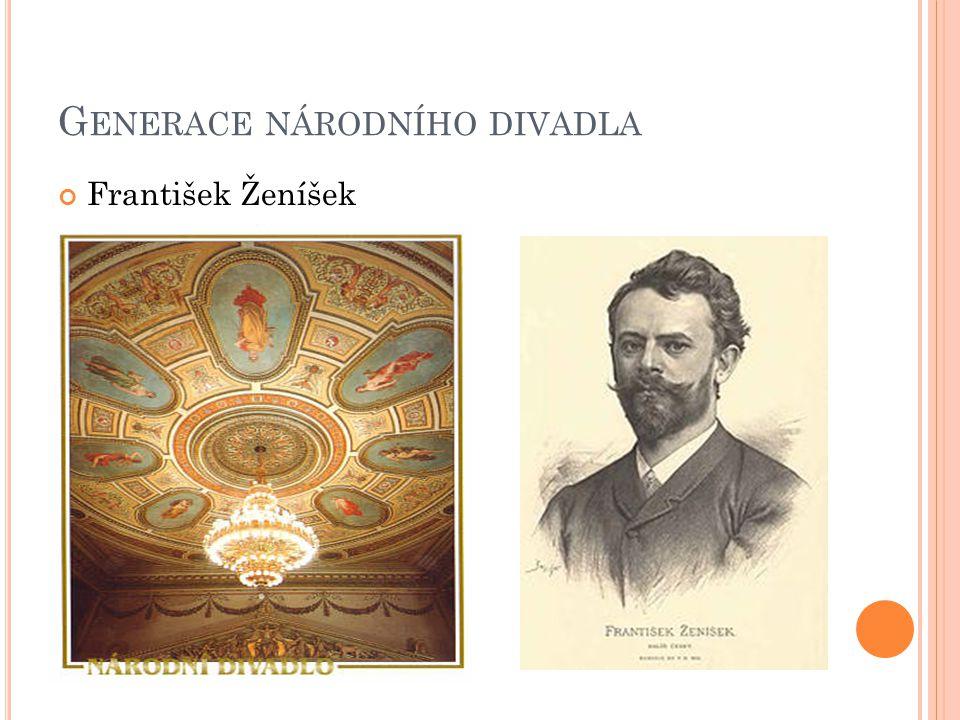 G ENERACE NÁRODNÍHO DIVADLA František Ženíšek