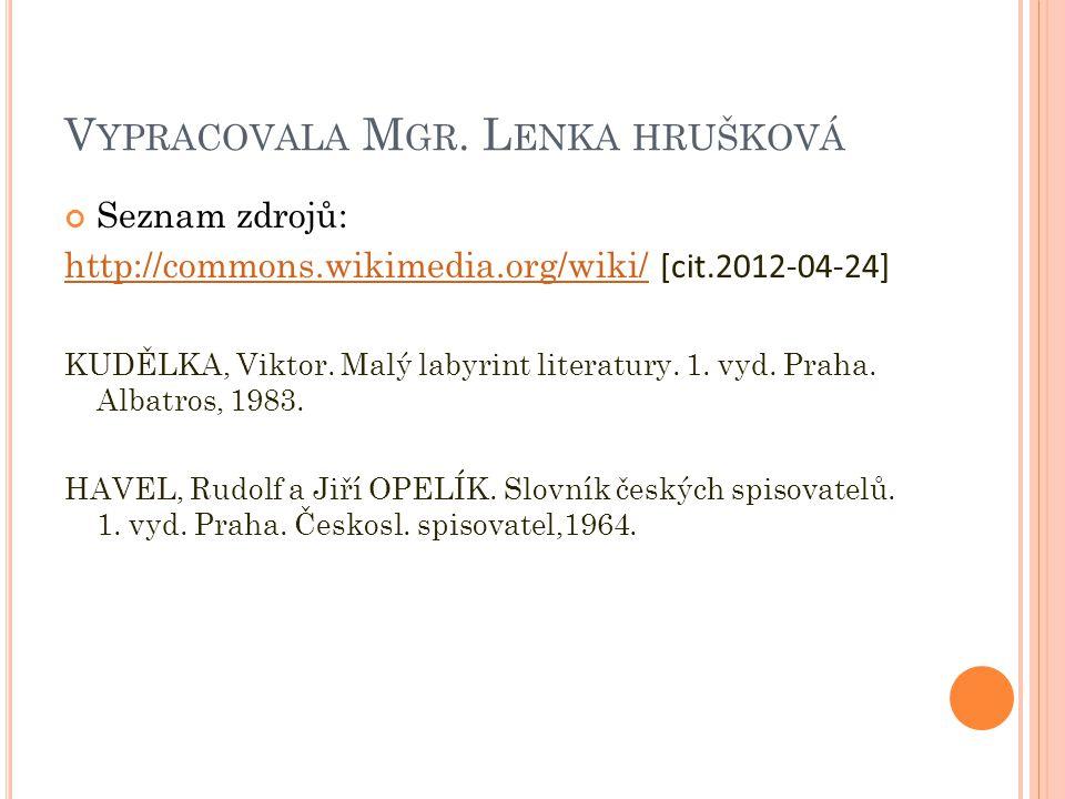 V YPRACOVALA M GR. L ENKA HRUŠKOVÁ Seznam zdrojů: http://commons.wikimedia.org/wiki/http://commons.wikimedia.org/wiki/ [cit.2012-04-24] KUDĚLKA, Vikto