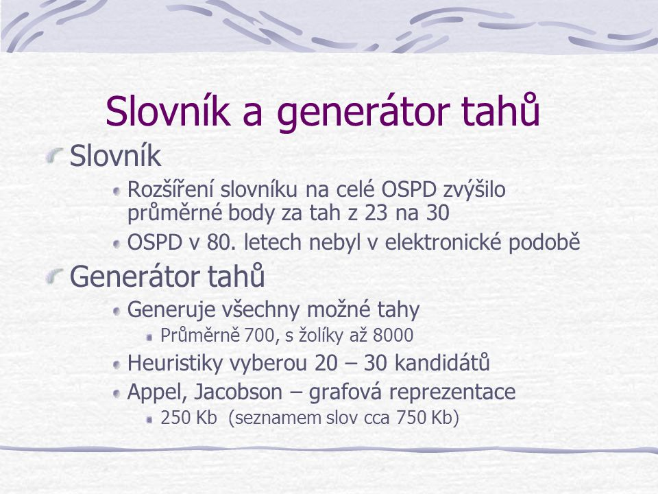 Slovník a generátor tahů Slovník Rozšíření slovníku na celé OSPD zvýšilo průměrné body za tah z 23 na 30 OSPD v 80.