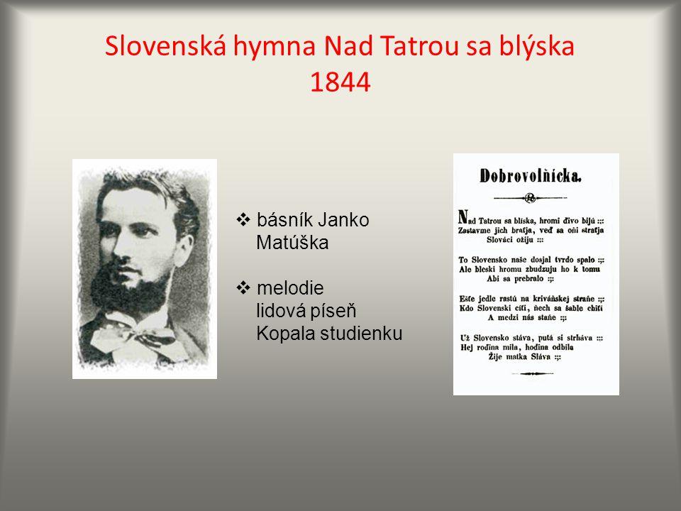 Slovenská hymna Nad Tatrou sa blýska 1844  básník Janko Matúška  melodie lidová píseň Kopala studienku