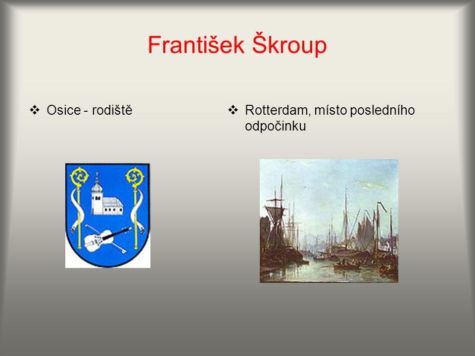 František Škroup  Osice - rodiště  Rotterdam, místo posledního odpočinku