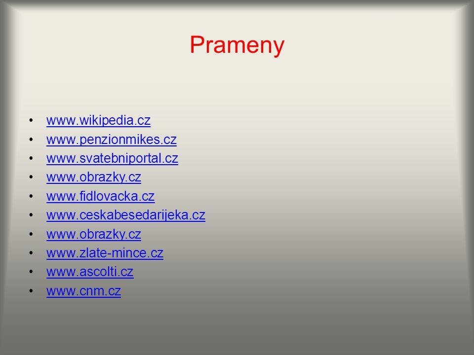Prameny www.wikipedia.cz www.penzionmikes.cz www.svatebniportal.cz www.obrazky.cz www.fidlovacka.cz www.ceskabesedarijeka.cz www.obrazky.cz www.zlate-