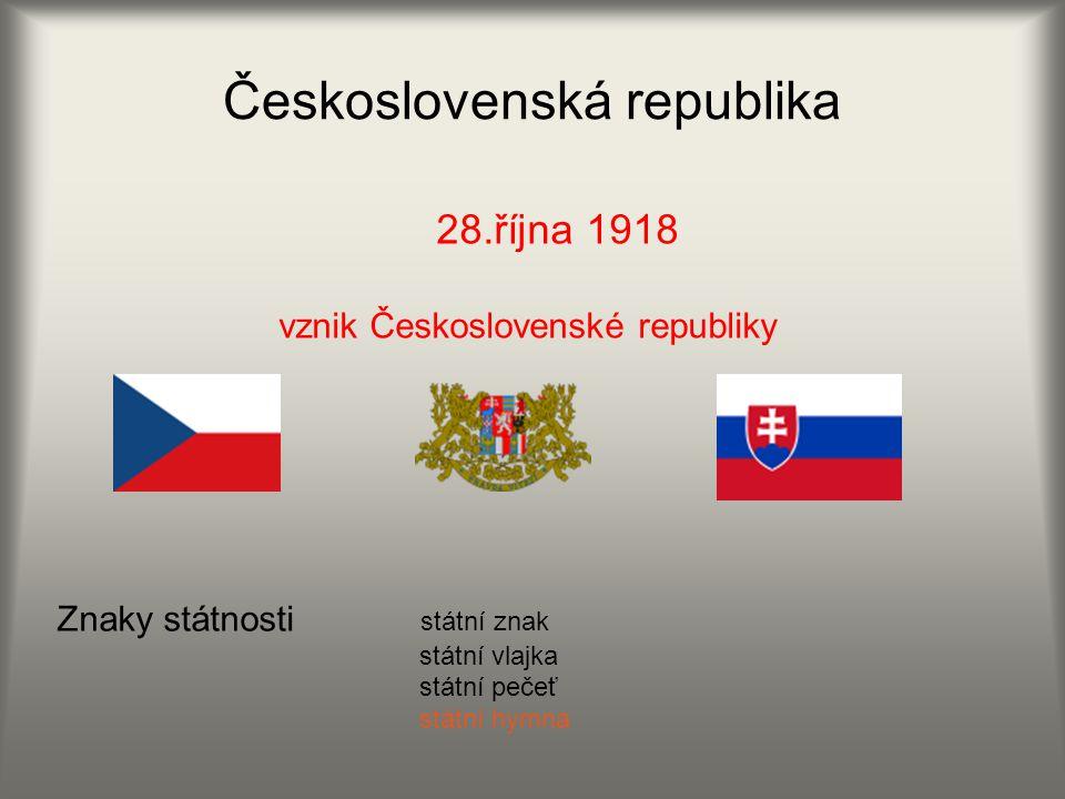 Československá republika 28.října 1918 vznik Československé republiky Znaky státnosti státní znak státní vlajka státní pečeť státní hymna