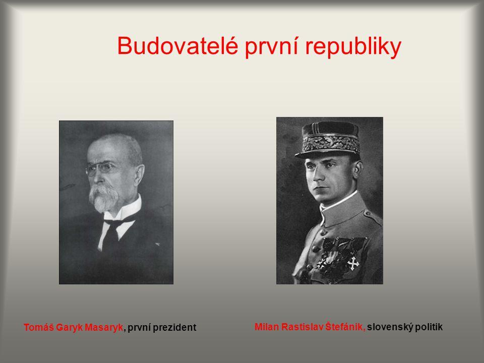 Budovatelé první republiky Tomáš Garyk Masaryk, první prezident Milan Rastislav Štefánik, slovenský politik