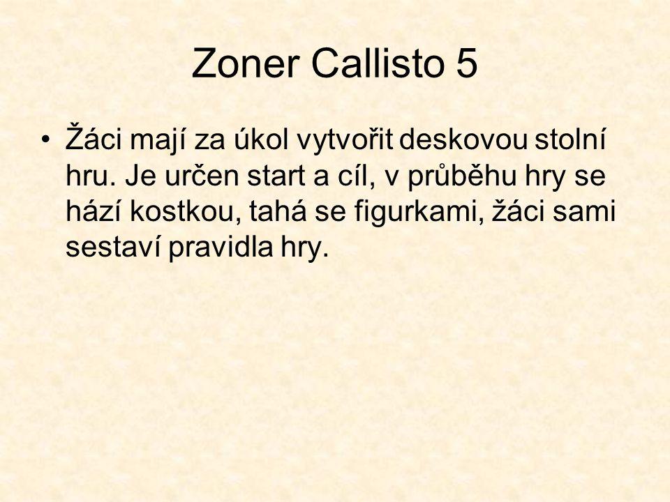 Zoner Callisto 5 Žáci mají za úkol vytvořit deskovou stolní hru. Je určen start a cíl, v průběhu hry se hází kostkou, tahá se figurkami, žáci sami ses
