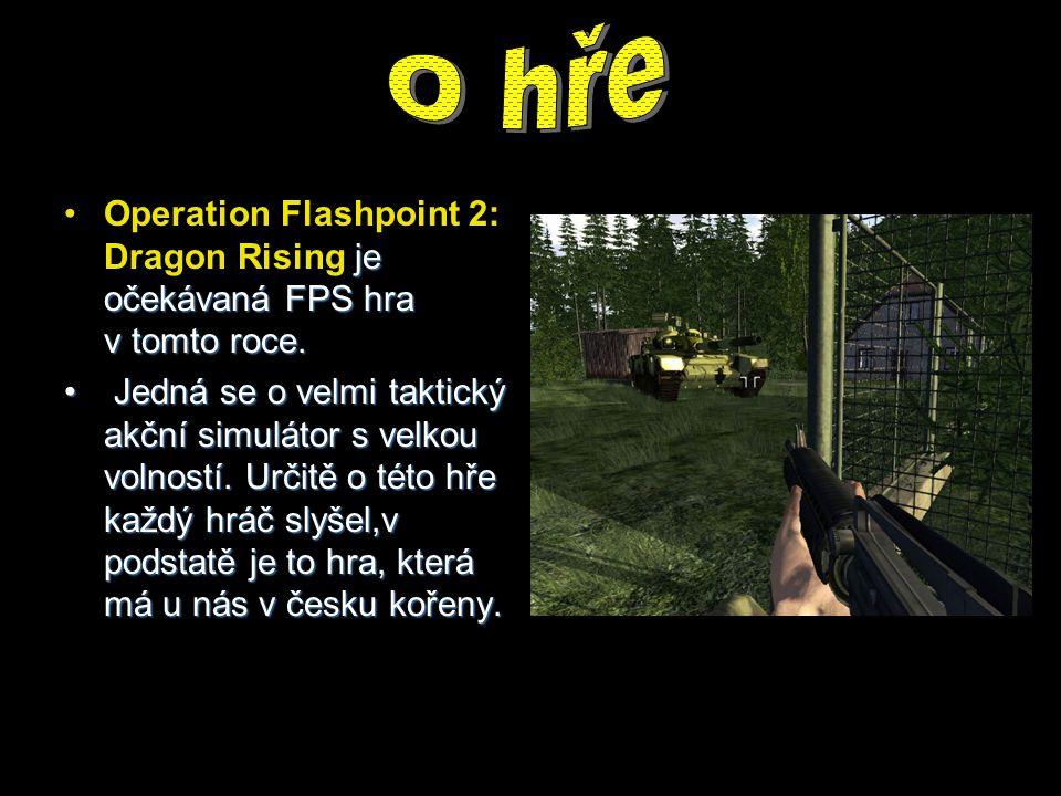 je očekávaná FPS hra v tomto roce.Operation Flashpoint 2: Dragon Rising je očekávaná FPS hra v tomto roce. Jedná se o velmi taktický akční simulátor s