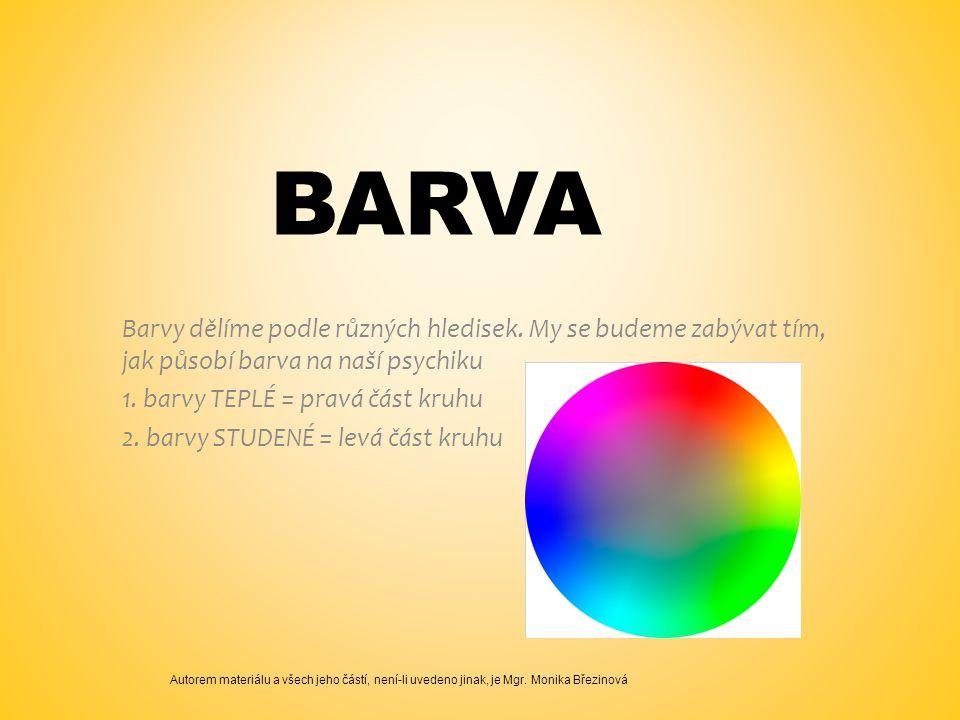 BARVA Barvy dělíme podle různých hledisek. My se budeme zabývat tím, jak působí barva na naší psychiku 1. barvy TEPLÉ = pravá část kruhu 2. barvy STUD