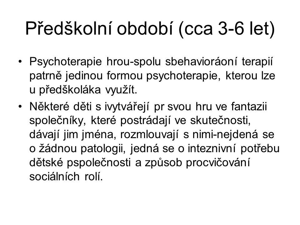 Předškolní období (cca 3-6 let) Psychoterapie hrou-spolu sbehavioráoní terapií patrně jedinou formou psychoterapie, kterou lze u předškoláka využít. N