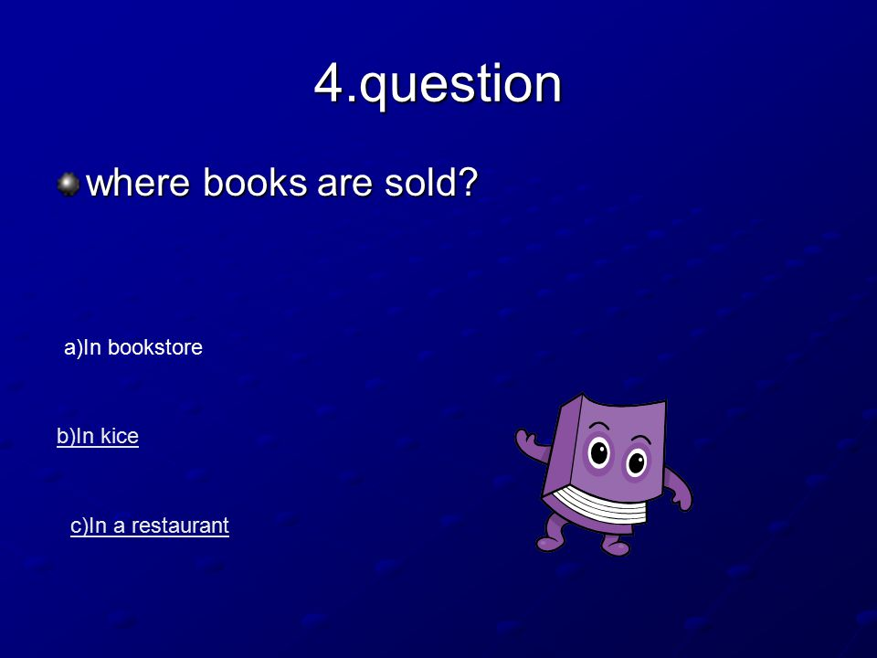 4.question where books are sold a)In bookstore b)In kice c)In a restaurant