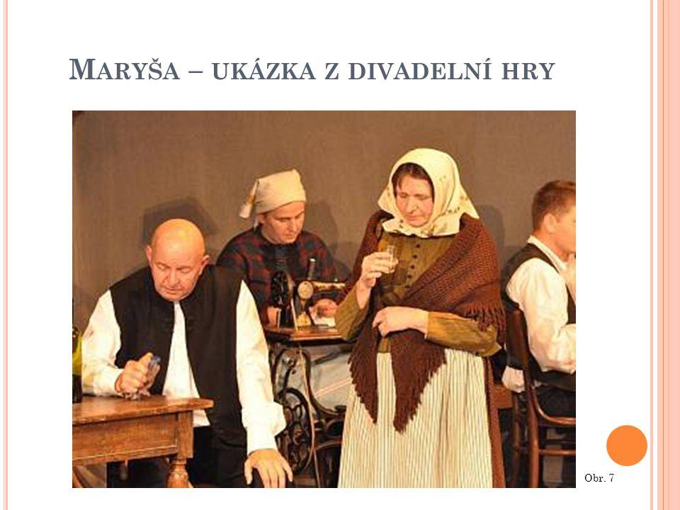 M ARYŠA – UKÁZKA Z DIVADELNÍ HRY Obr. 7
