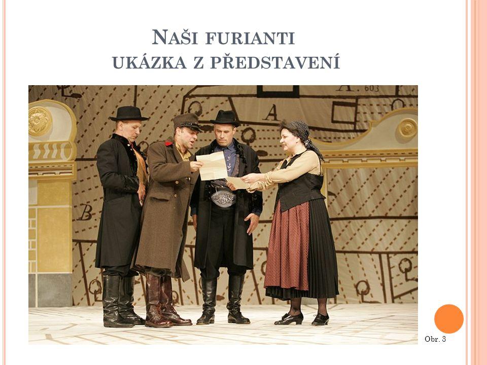 N AŠI FURIANTI UKÁZKA Z PŘEDSTAVENÍ Obr. 3