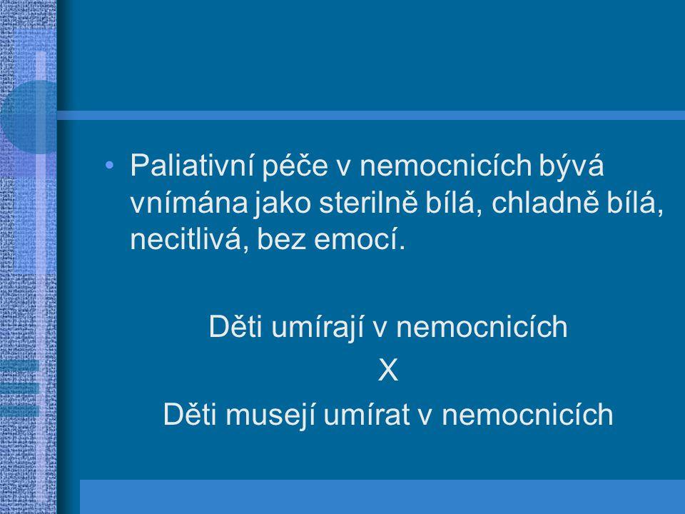 Paliativní péče v nemocnicích bývá vnímána jako sterilně bílá, chladně bílá, necitlivá, bez emocí.