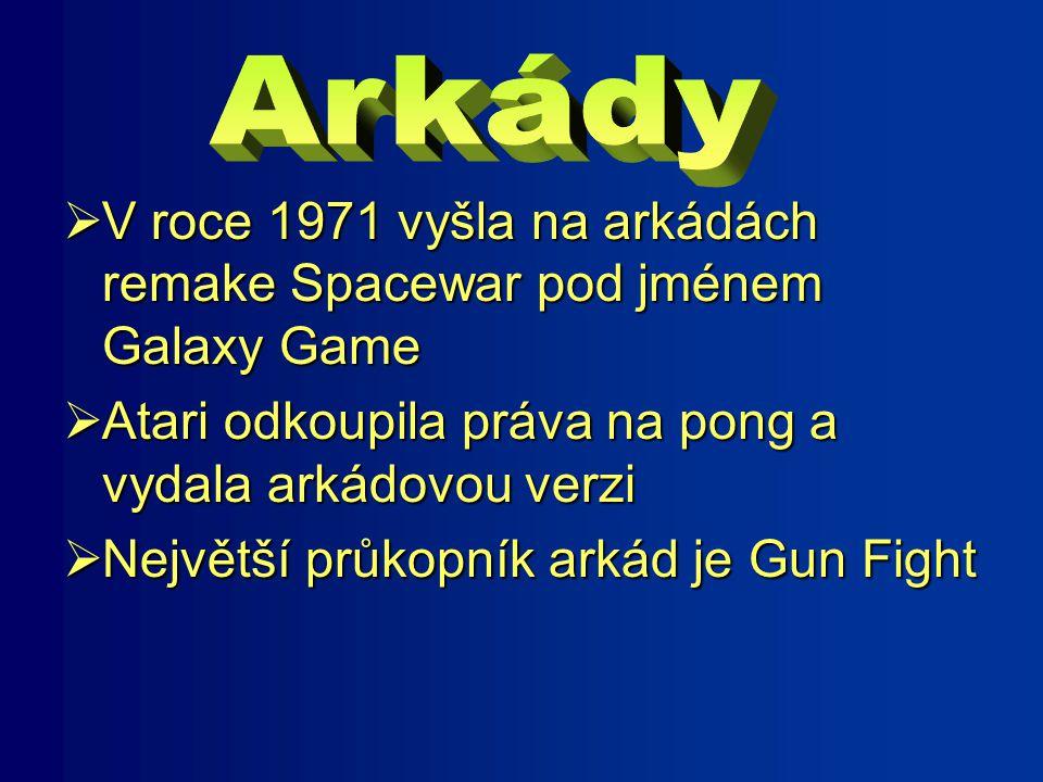  V roce 1971 vyšla na arkádách remake Spacewar pod jménem Galaxy Game  Atari odkoupila práva na pong a vydala arkádovou verzi  Největší průkopník arkád je Gun Fight