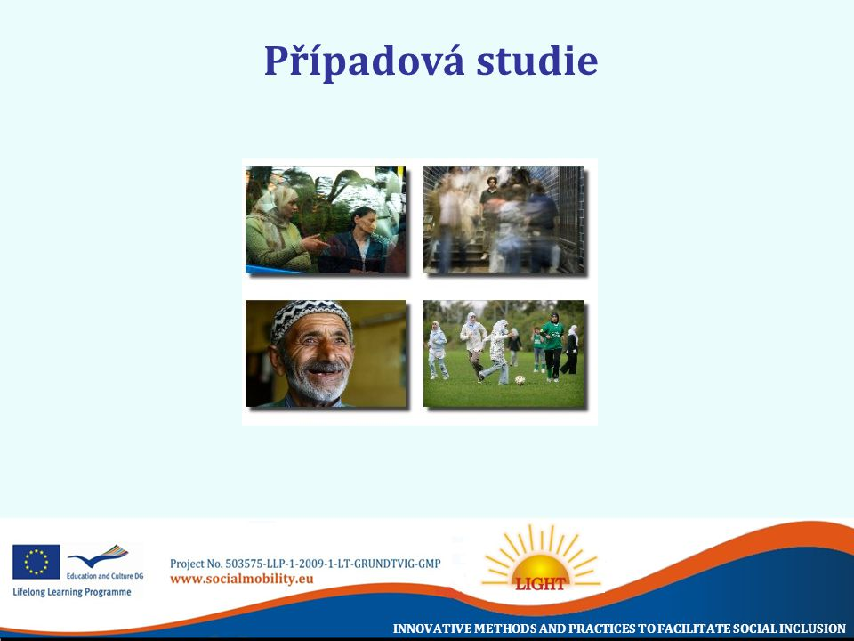 INNOVATIVE METHODS AND PRACTICES TO FACILITATE SOCIAL INCLUSION Případová studie