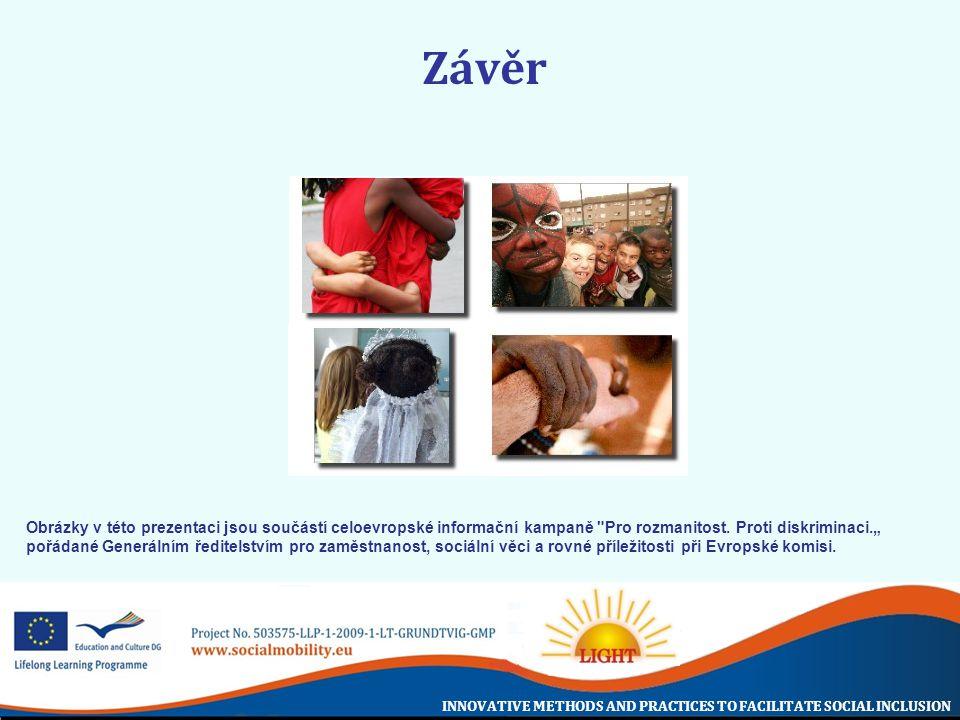 INNOVATIVE METHODS AND PRACTICES TO FACILITATE SOCIAL INCLUSION Závěr Obrázky v této prezentaci jsou součástí celoevropské informační kampaně Pro rozmanitost.